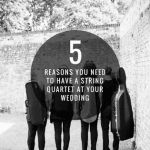 5 Reasons You Need To Have A String Quartet At Your Wedding