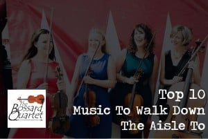 10 Songs To Walk Down The Aisle To - The Bossard Quartet