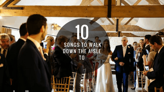 10 Songs To Walk Down The Aisle To