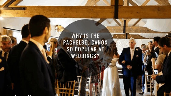 Why is the Pachelbel Canon so popular at weddings?