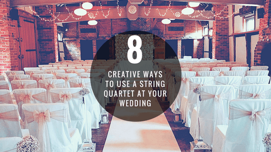 8 Creative Ways to Use A String Quartet At Your Wedding